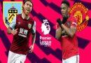 Nhận định Burnley vs Man Utd, 02h45 ngày 29/12/2019