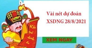 Vài nét dự đoán XSDNG 28/8/2021